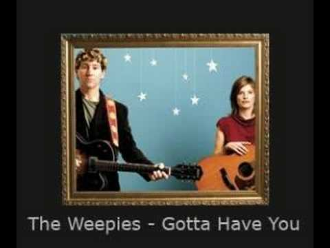 Gotta have you — the weepies | last. Fm.